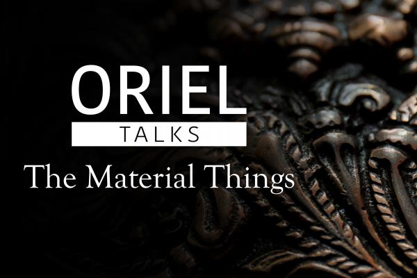 Oriel Talks: The Material Things