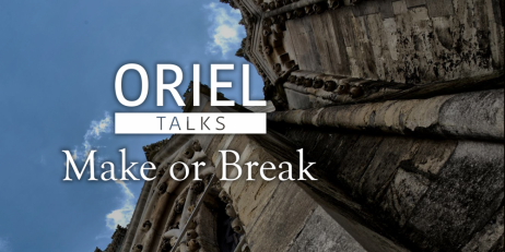 Oriel Talks: Make or Break