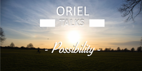 Oriel Talks: Possibility